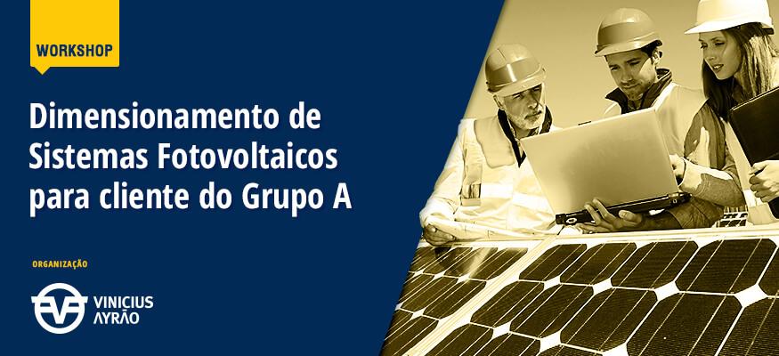 Workshop Dimensionamento de Sistemas Fotovoltaicos para cliente do Grupo A